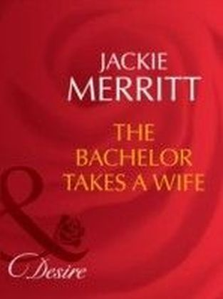 Bachelor Takes a Wife (Mills & Boon Desire) (Texas Cattleman's Club