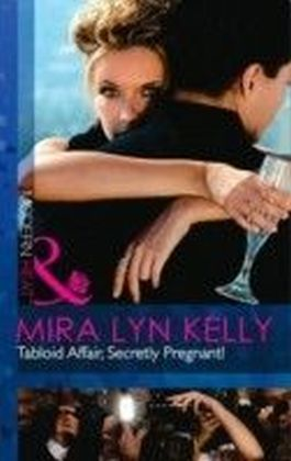 Tabloid Affair, Secretly Pregnant! (Mills & Boon Modern Heat)