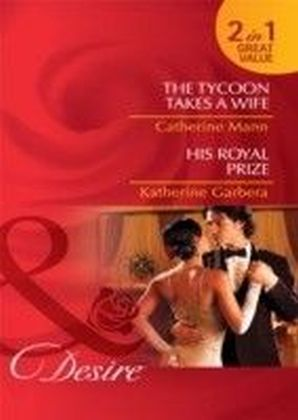 Tycoon Takes a Wife / His Royal Prize (Mills & Boon Desire)