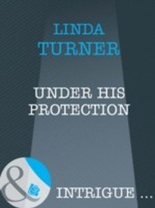 Under His Protection (Mills & Boon Intrigue)
