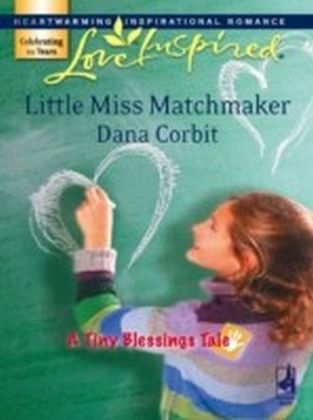 Little Miss Matchmaker (Mills & Boon Love Inspired) (A Tiny Blessings Tale - Book 5)