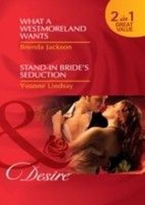 What a Westmoreland Wants / Stand-In Bride's Seduction (Mills & Boon Desire) (The Westmorelands - Book 19)