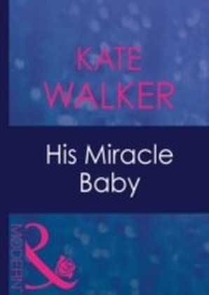His Miracle Baby (Mills & Boon Modern) (Passion - Book 18)