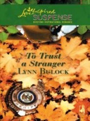 To Trust a Stranger (Mills & Boon Love Inspired Suspense)