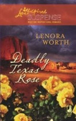 Deadly Texas Rose (Mills & Boon Love Inspired Suspense)