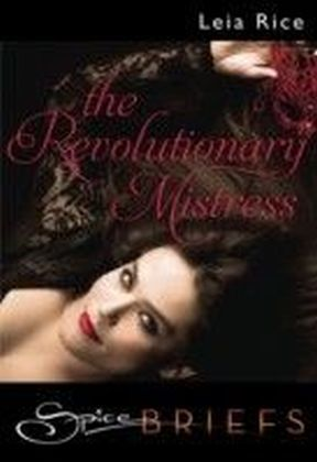 Revolutionary Mistress (for fans of Fifty Shades by E. L. James) (Spice Briefs)