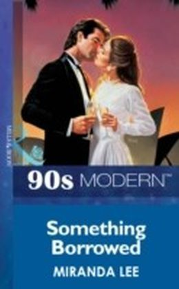 Something Borrowed (Mills & Boon Vintage 90s Modern)