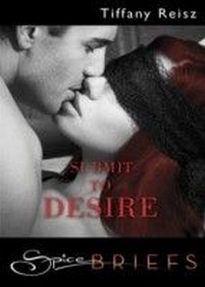 Submit to Desire (for fans of Fifty Shades by E. L. James) (Spice Briefs)