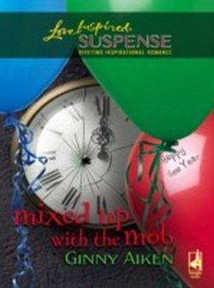 Mixed Up with the Mob (Mills & Boon Love Inspired Suspense)