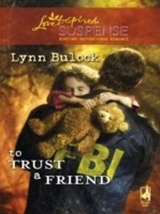 To Trust a Friend (Mills & Boon Love Inspired Suspense)