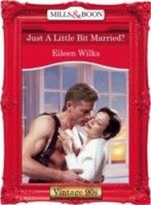 Just A Little Bit Married? (Mills & Boon Vintage 90s Desire)