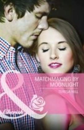 Matchmaking by Moonlight (Mills & Boon Cherish)