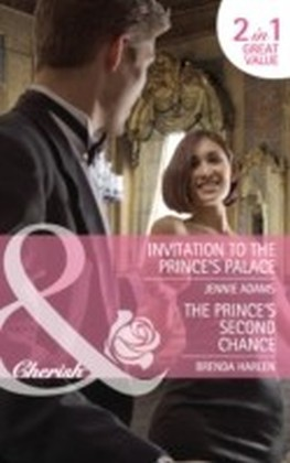 Invitation to the Prince's Palace / The Prince's Second Chance (Mills & Boon Cherish)