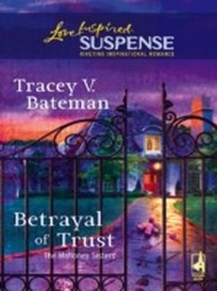 Betrayal of Trust (Mills & Boon Love Inspired Suspense) (The Mahoney Sisters - Book 3)