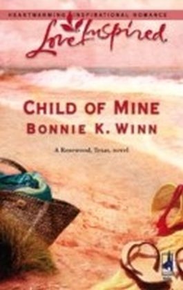 Child of Mine (Mills & Boon Love Inspired) (Rosewood, Texas - Book 2)