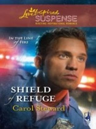 Shield of Refuge (Mills & Boon Love Inspired Suspense) (In the Line of Fire - Book 3)