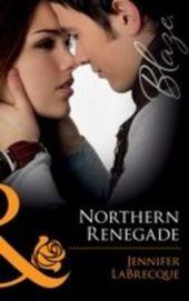 Northern Renegade (Mills & Boon Blaze) (Alaskan Heat - Book 7)