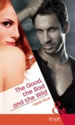 Good, the Bad and the Wild (Mills & Boon Riva)