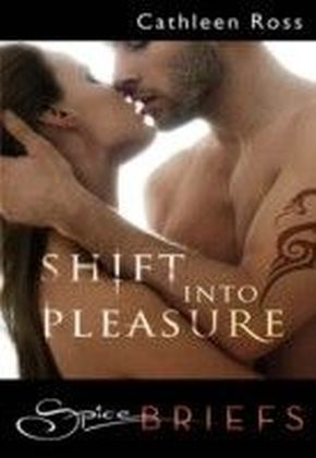 Shift into Pleasure (for fans of Fifty Shades by E. L. James) (Spice Briefs)