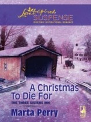 Christmas to Die For (Mills & Boon Love Inspired Suspense) (The Three Sisters Inn - Book 2)