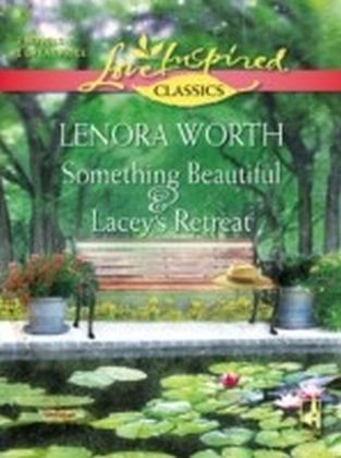 Something Beautiful and Lacey's Retreat (Mills & Boon Love Inspired)