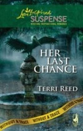 Her Last Chance (Mills & Boon Love Inspired Suspense) (Without a Trace - Book 6)