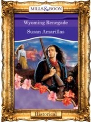 Wyoming Renegade (Mills & Boon Vintage 90s Historical)