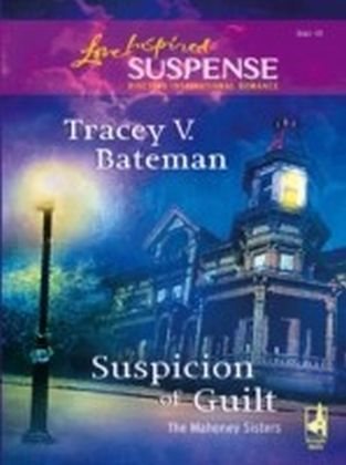 Suspicion of Guilt (Mills & Boon Love Inspired Suspense) (The Mahoney Sisters - Book 2)