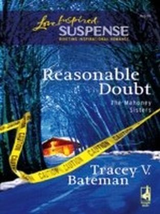 Reasonable Doubt (Mills & Boon Love Inspired Suspense) (The Mahoney Sisters - Book 1)