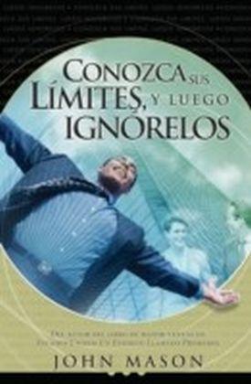 Conozca sus limites, y luego ignorelos