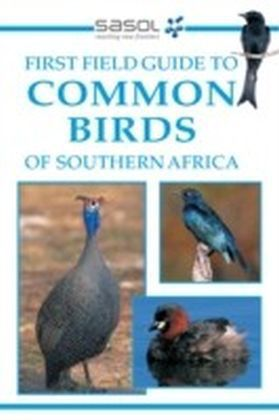 Sasol First Field Guide to Common Birds of Southern Africa