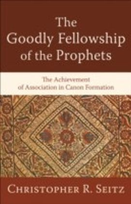 Goodly Fellowship of the Prophets, The (Acadia Studies in Bible and Theology)