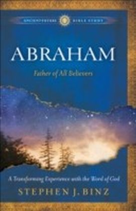 Abraham (Ancient-Future Bible Study: Experience Scripture through Lectio Divina)