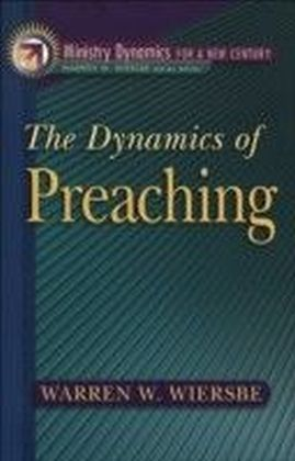 Dynamics of Preaching, The (Ministry Dynamics for a New Century)