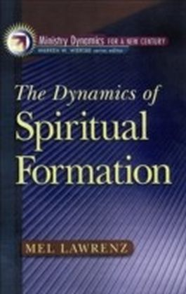 Dynamics of Spiritual Formation, The (Ministry Dynamics for a New Century)
