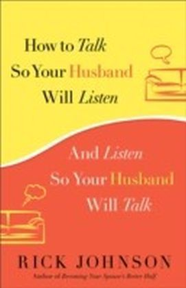 How to Talk So Your Husband Will Listen