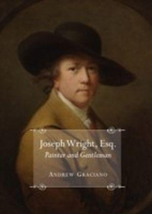 Joseph Wright, Esq. Painter and Gentleman