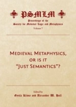 "Medieval Metaphysics, or is it ""Just Semantics""? (Volume 7"