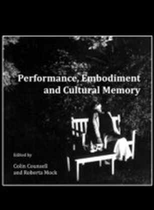 Performance, Embodiment and Cultural Memory