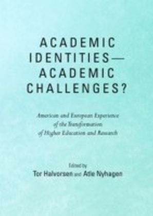 Academic Identities-Academic Challenges? American and European Experience of the Transformation of Higher Education and Research