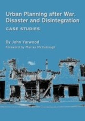 Urban Planning after War, Disaster and Disintegration