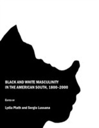 Black and White Masculinity in the American South, 1800-2000