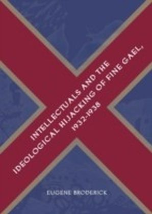 Intellectuals and the Ideological Hijacking of Fine Gael, 1932-1938