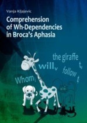 Comprehension of Wh-Dependencies in Broca's Aphasia