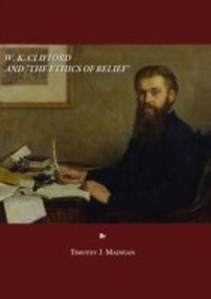 "W. K. Clifford and ""The Ethics of Belief"""