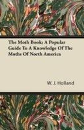 Moth Book; A Popular Guide To A Knowledge Of The Moths Of North America