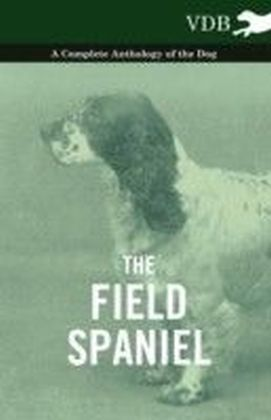 Field Spaniel - A Complete Anthology of the Dog