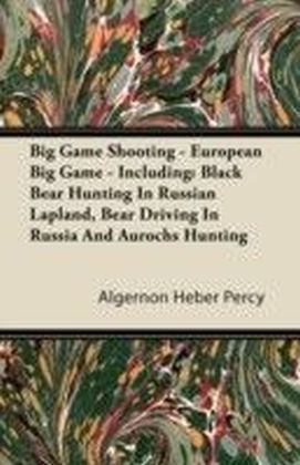 Big Game Shooting - European Big Game - Including: Black Bear Hunting In Russian Lapland, Bear Driving In Russia And Aurochs Hunting