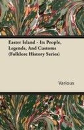 Easter Island - Its People, Legends, And Customs (Folklore History Series)