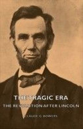 Tragic Era - The Revolution After Lincoln
